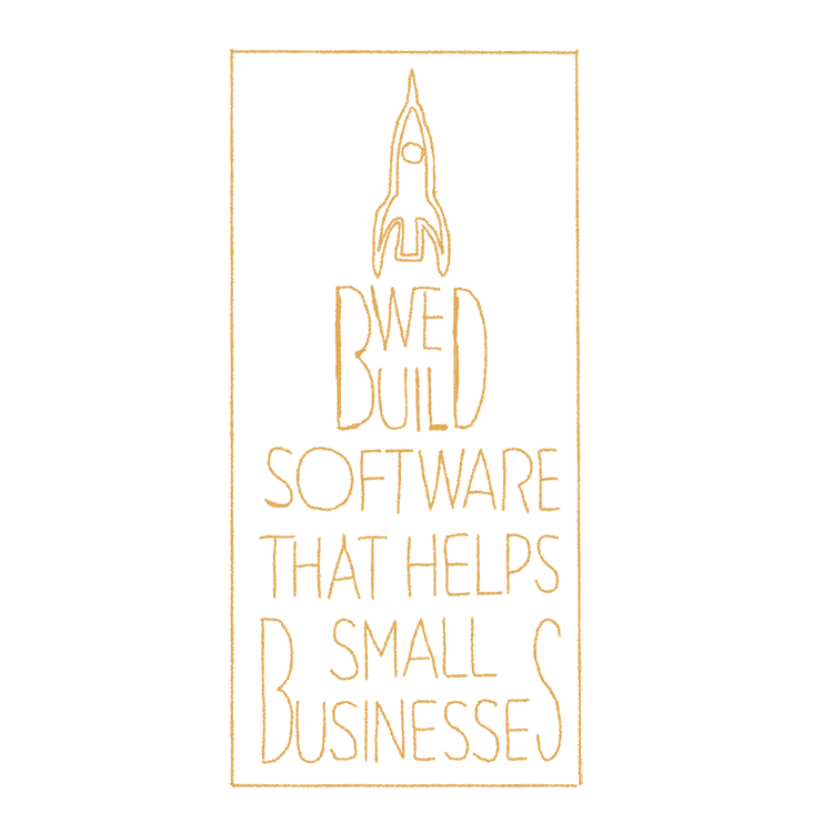 """A drawing of our sign, which reads """"We build software that helps small businesses"""""""