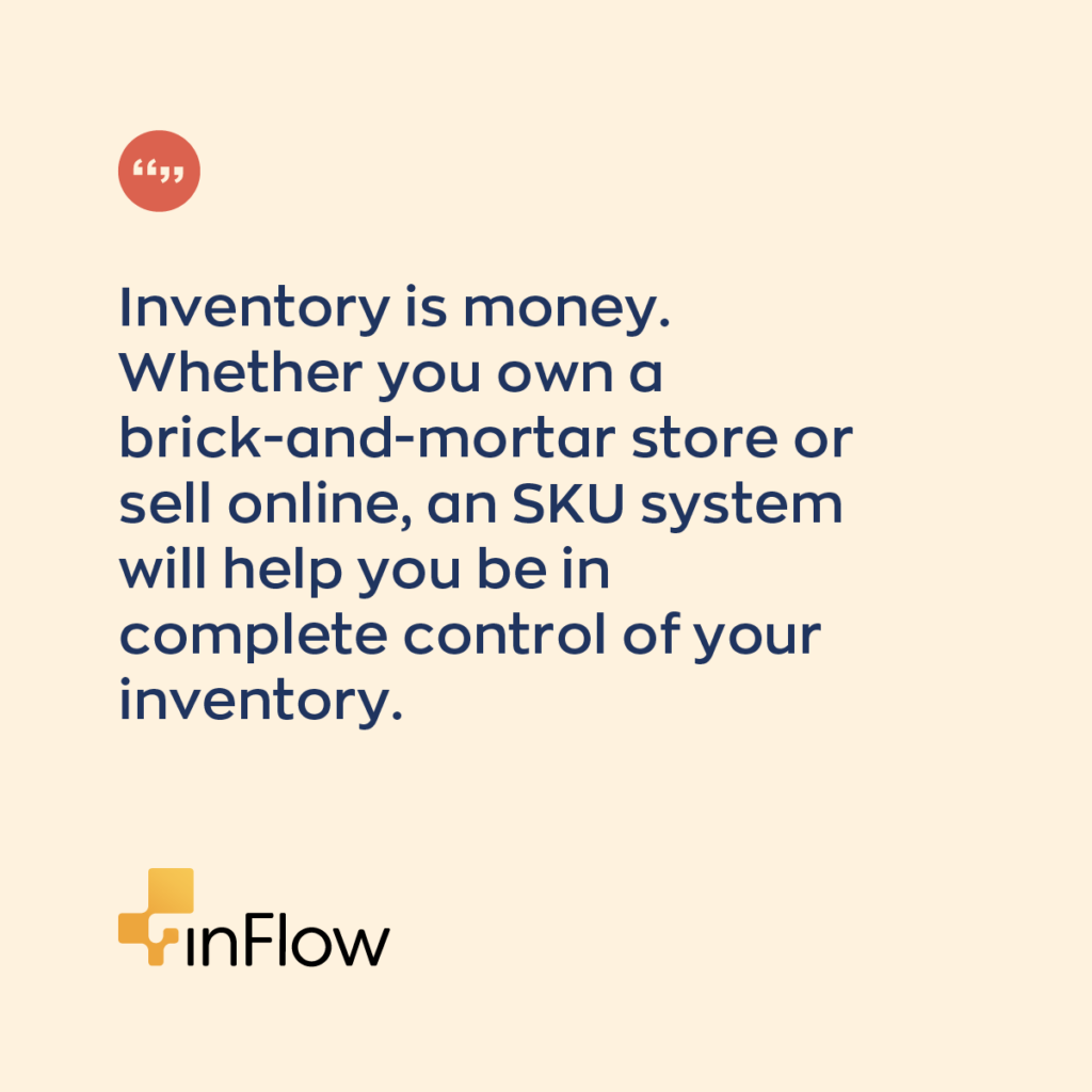 Inventory is money. Whether you own a brick-and-mortar store or sell online, an SKU system will help you be in complete control of your inventory.
