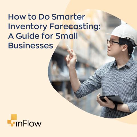 How to Do Smarter Inventory Forecasting: A Guide for Small Businesses
