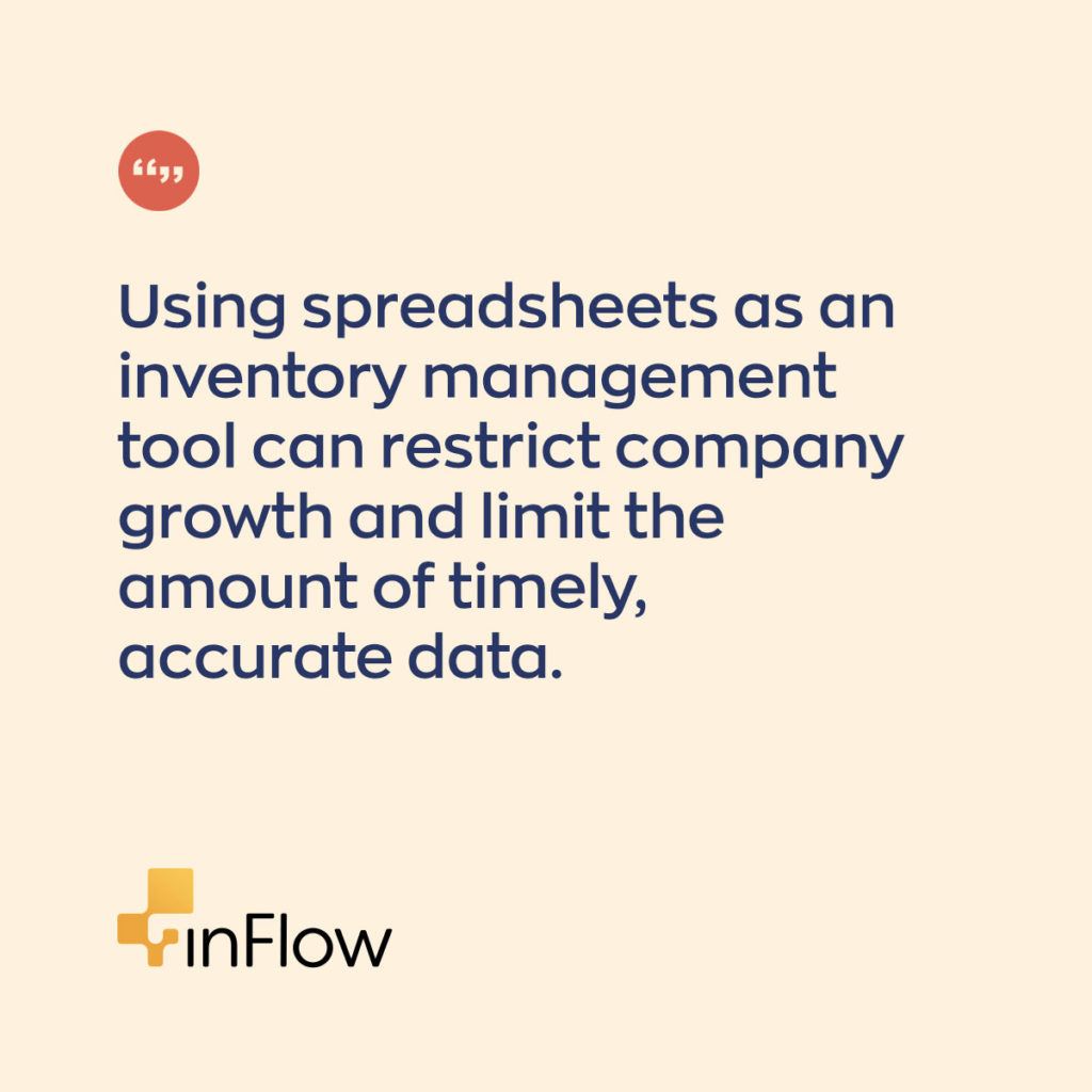 Using spreadsheets as an inventory management tool can restrict company growth and limit the amount of timely, accurate data.